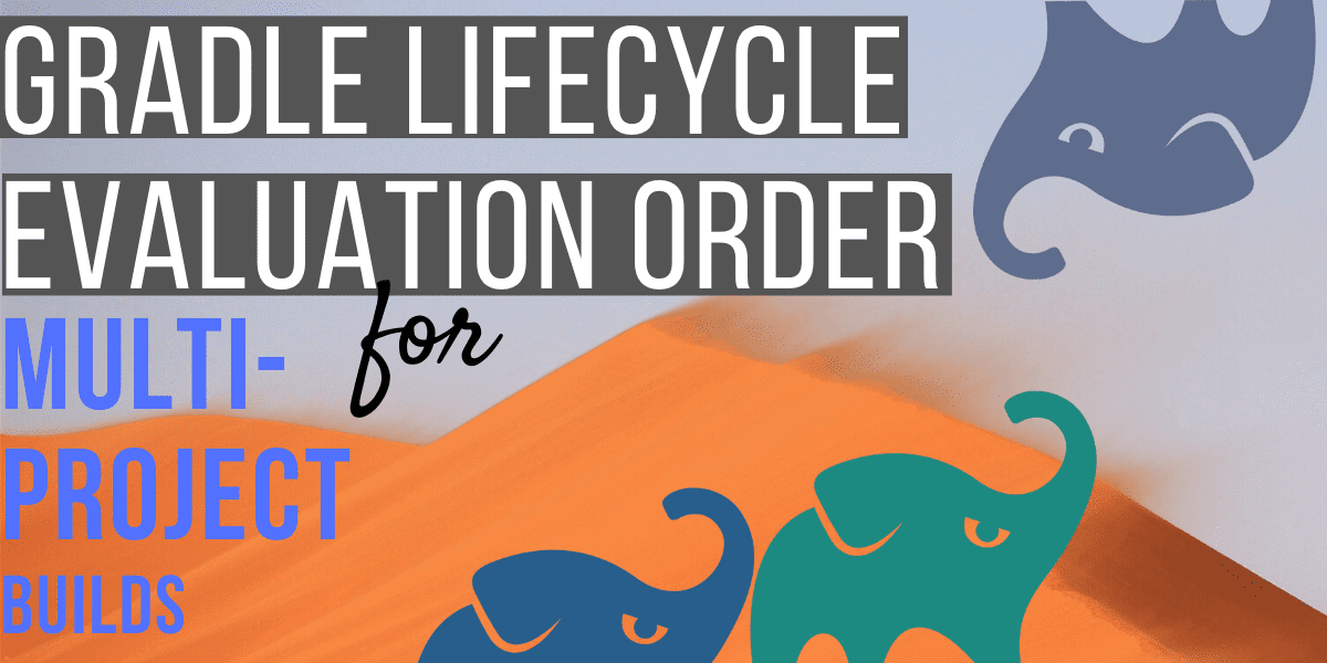 Gradle lifecycle evaluation order for multi-project builds