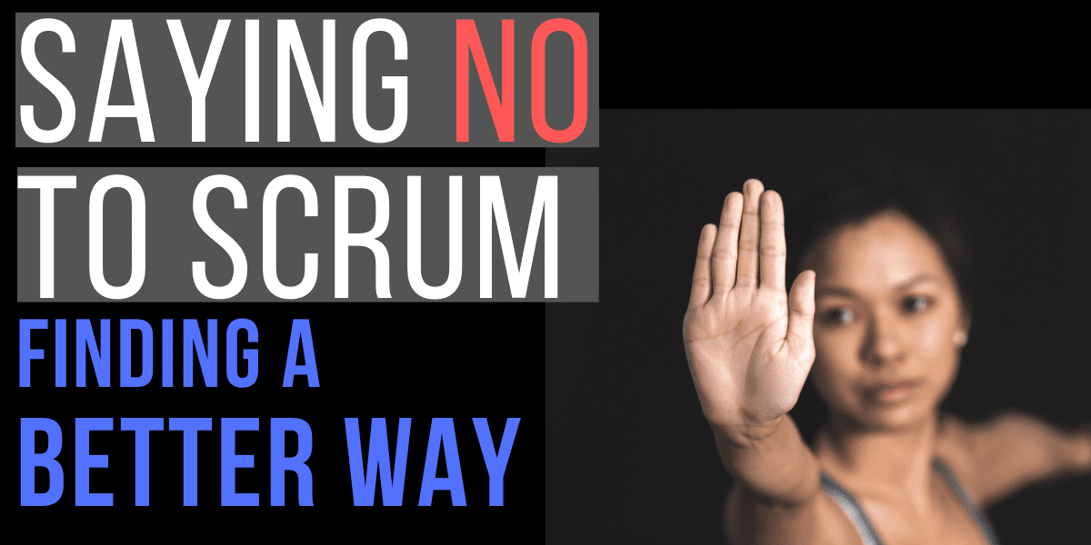 Saying no to Scrum