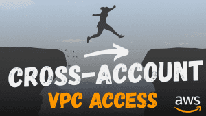 Cross-account VPC access in AWS
