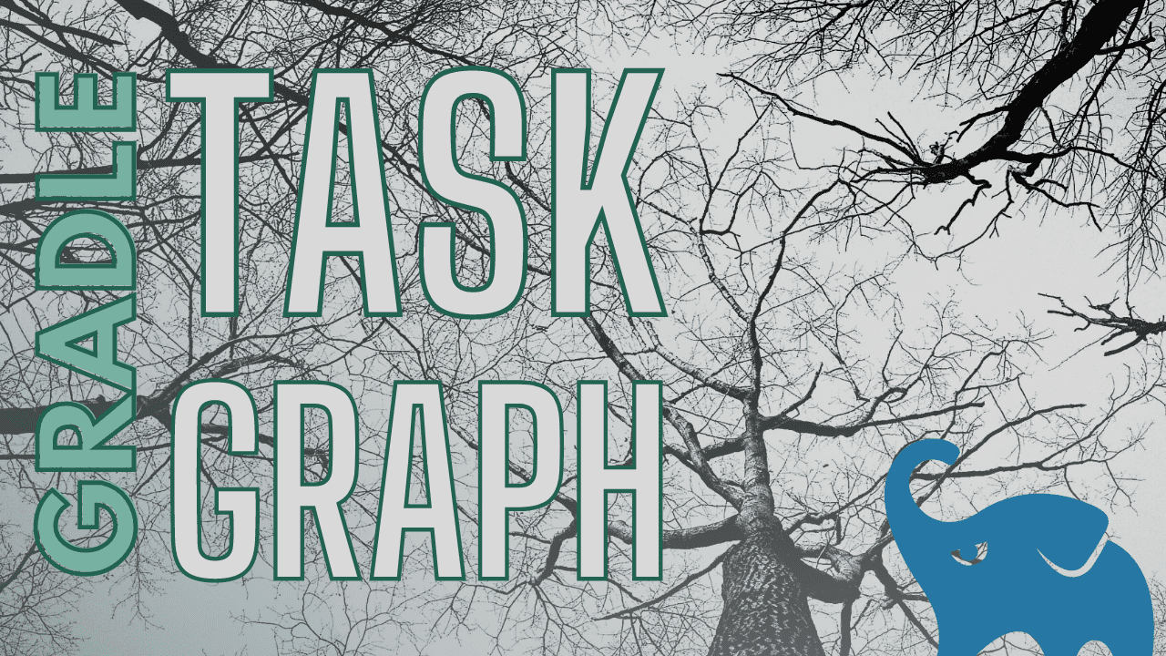 All about the Gradle task graph