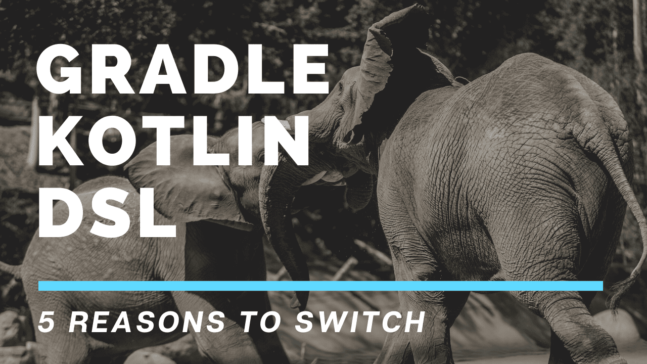 5 reasons to switch to the Gradle Kotlin DSL